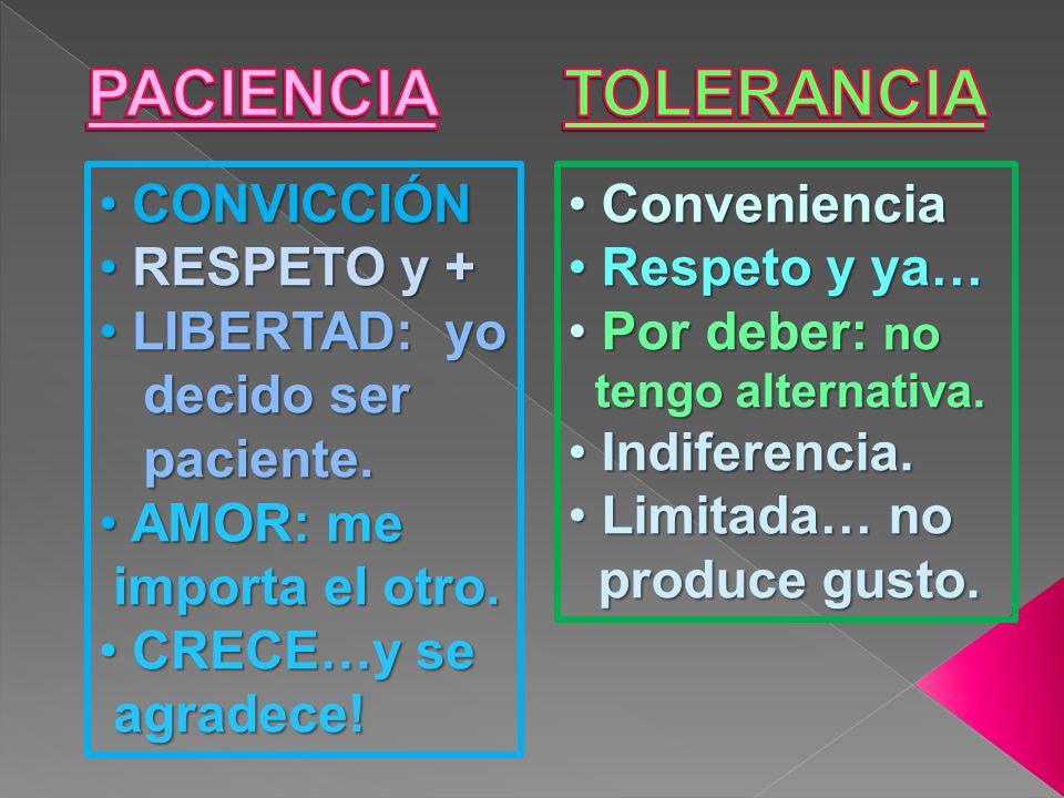 PACIENCIA TOLERANCIA CONVICCIÓN RESPETO y + LIBERTAD: yo decido ser