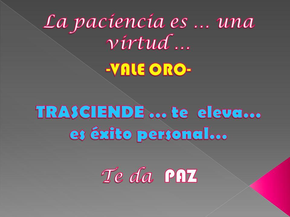 La paciencia es … una virtud … -VALE ORO-