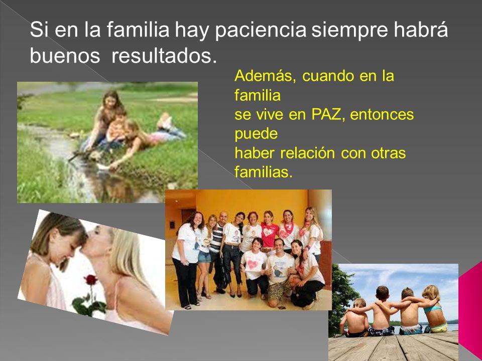 Si en la familia hay paciencia siempre habrá buenos resultados.