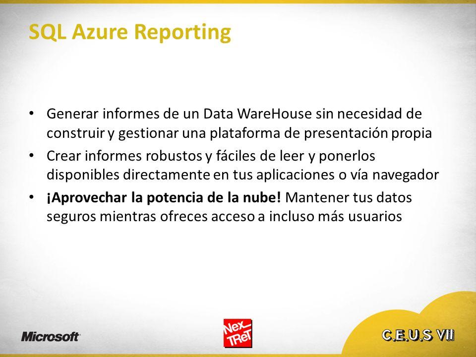 SQL Azure Reporting Generar informes de un Data WareHouse sin necesidad de construir y gestionar una plataforma de presentación propia.