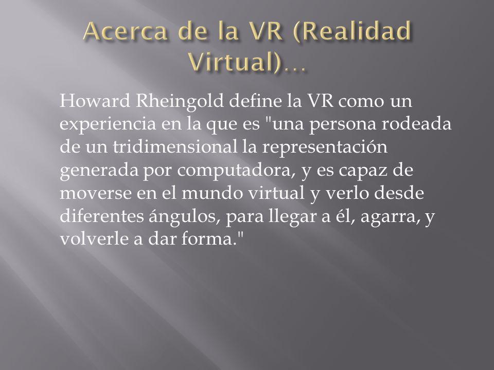 Acerca de la VR (Realidad Virtual)…