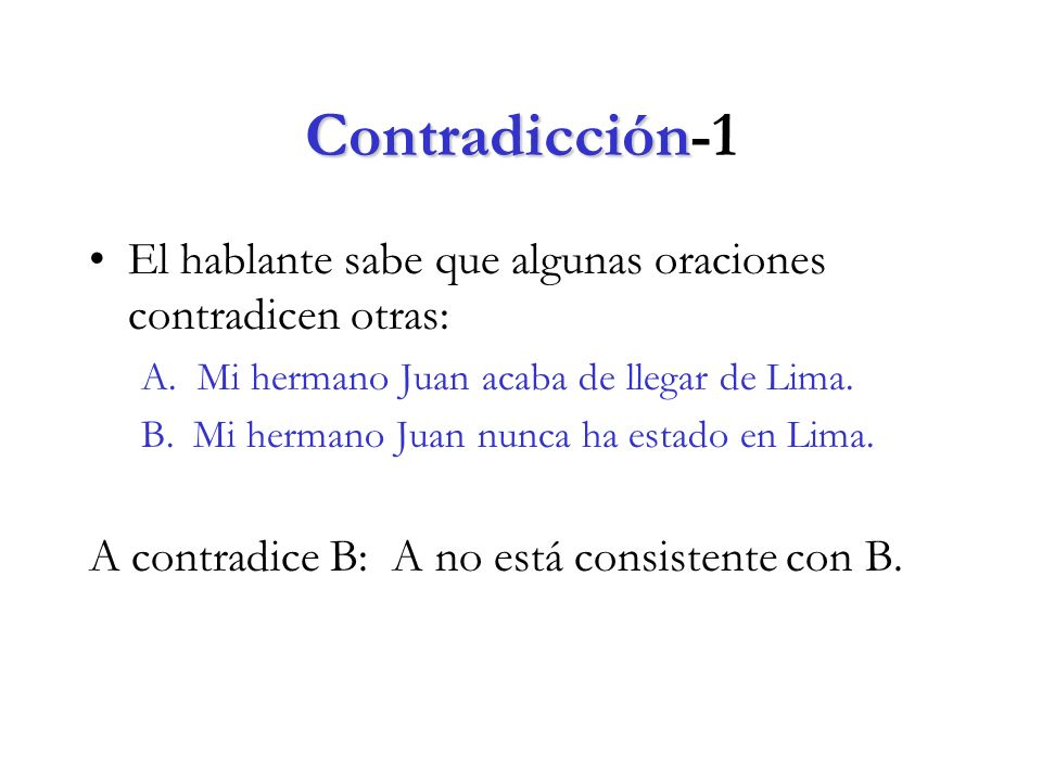 Contradicción-1 El hablante sabe que algunas oraciones contradicen otras: A. Mi hermano Juan acaba de llegar de Lima.