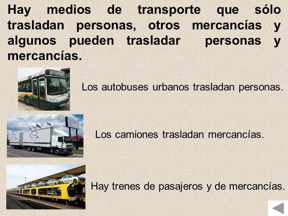 Hay medios de transporte que sólo trasladan personas, otros mercancías y algunos pueden trasladar personas y mercancías.