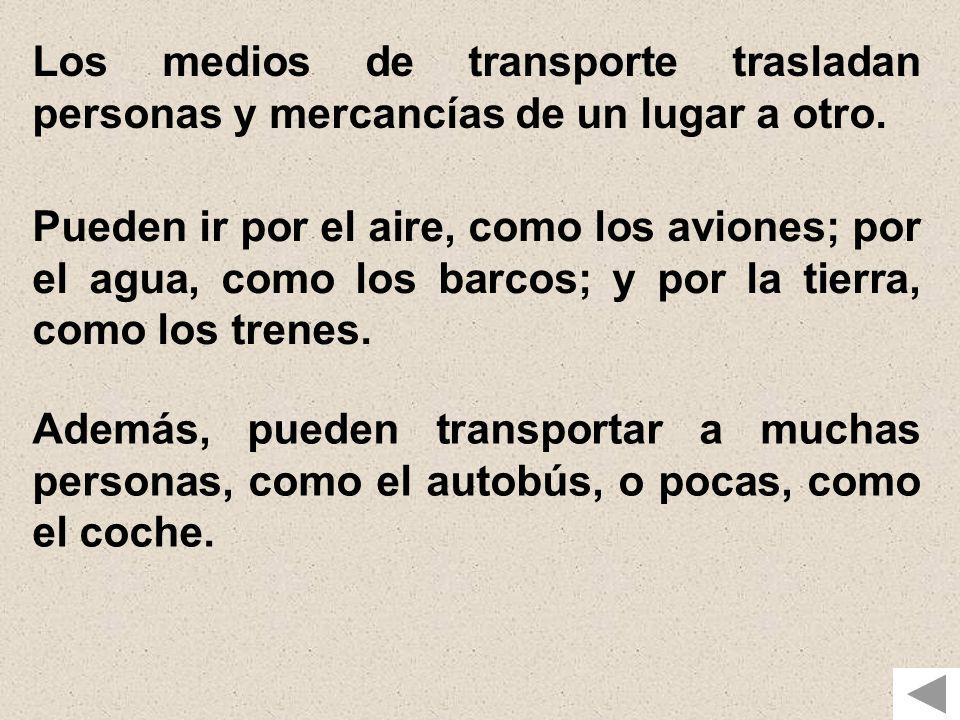 Los medios de transporte trasladan personas y mercancías de un lugar a otro.