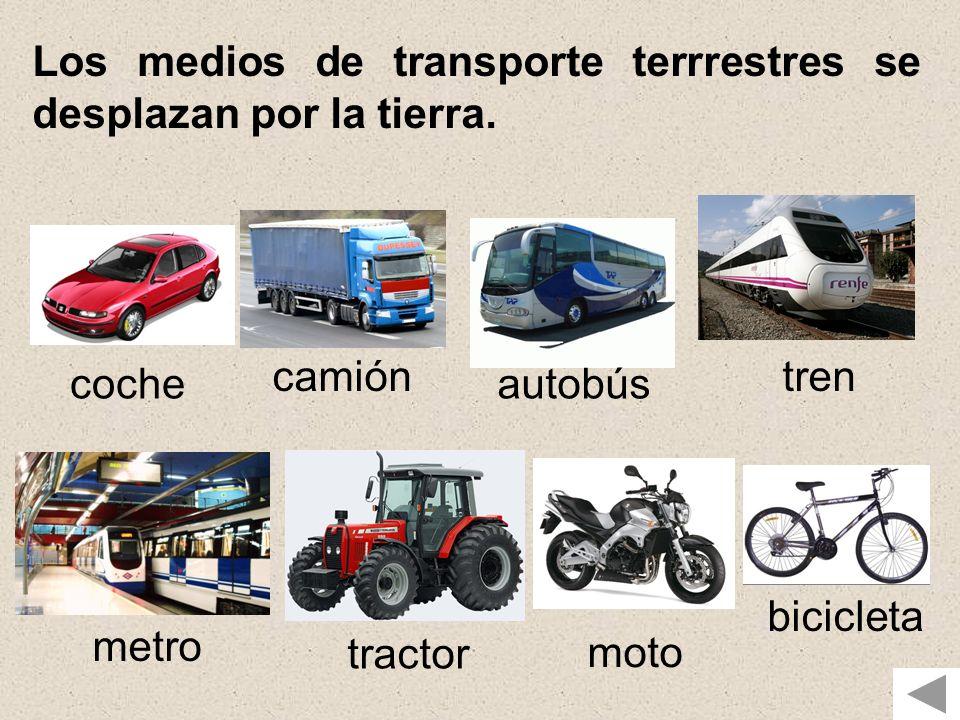 Los medios de transporte terrrestres se desplazan por la tierra.