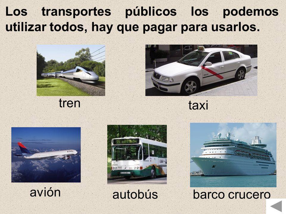 Los transportes públicos los podemos utilizar todos, hay que pagar para usarlos.