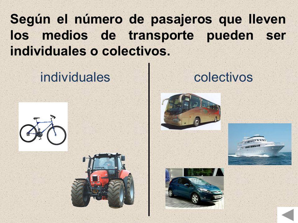Según el número de pasajeros que lleven los medios de transporte pueden ser individuales o colectivos.