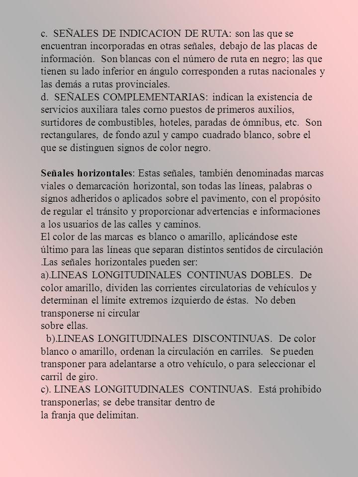 c. SEÑALES DE INDICACION DE RUTA: son las que se encuentran incorporadas en otras señales, debajo de las placas de información. Son blancas con el número de ruta en negro; las que tienen su lado inferior en ángulo corresponden a rutas nacionales y las demás a rutas provinciales.