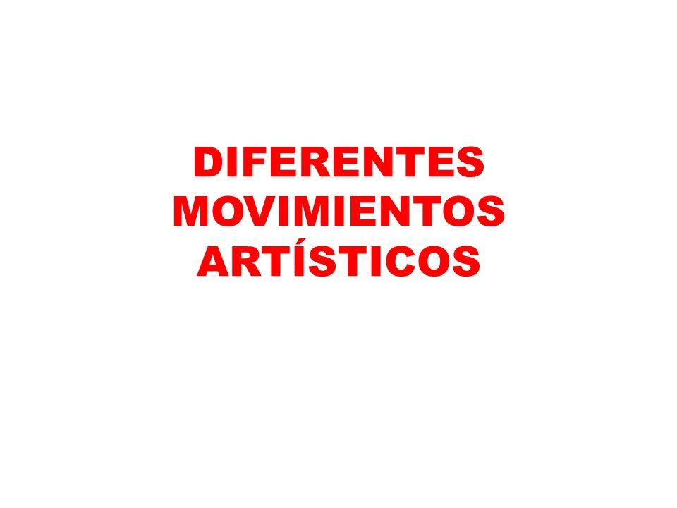 DIFERENTES MOVIMIENTOS ARTÍSTICOS