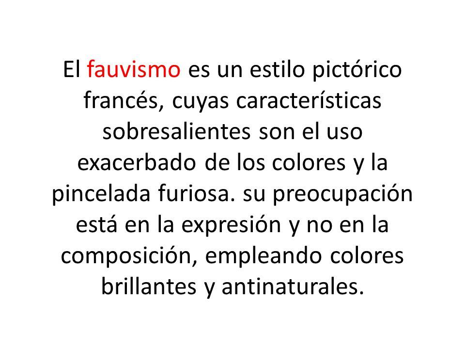 El fauvismo es un estilo pictórico francés, cuyas características sobresalientes son el uso exacerbado de los colores y la pincelada furiosa.