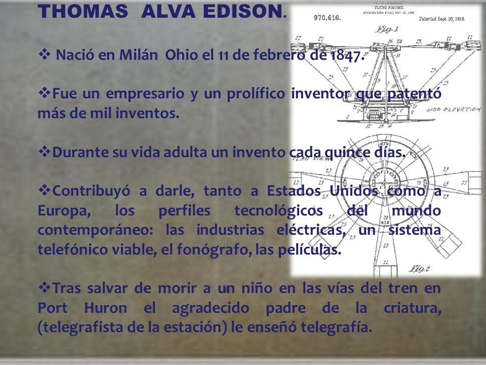 THOMAS ALVA EDISON. Nació en Milán Ohio el 11 de febrero de 1847.