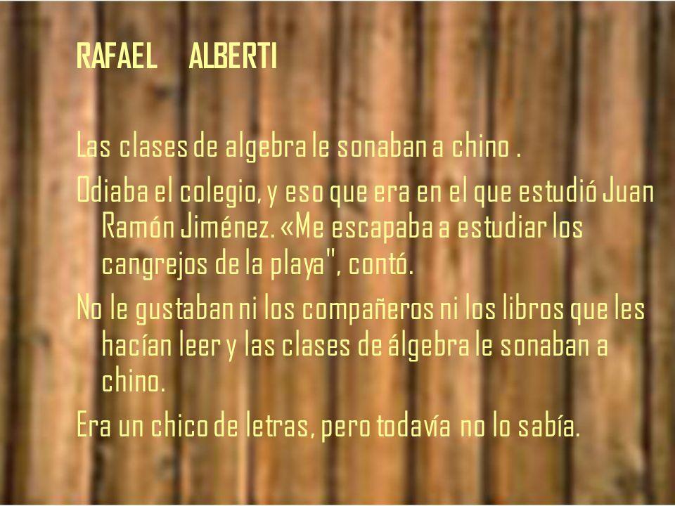 RAFAEL ALBERTI Las clases de algebra le sonaban a chino .