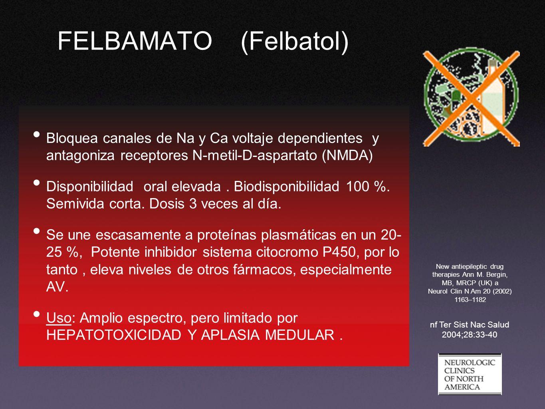FELBAMATO (Felbatol)Bloquea canales de Na y Ca voltaje dependientes y antagoniza receptores N-metil-D-aspartato (NMDA)