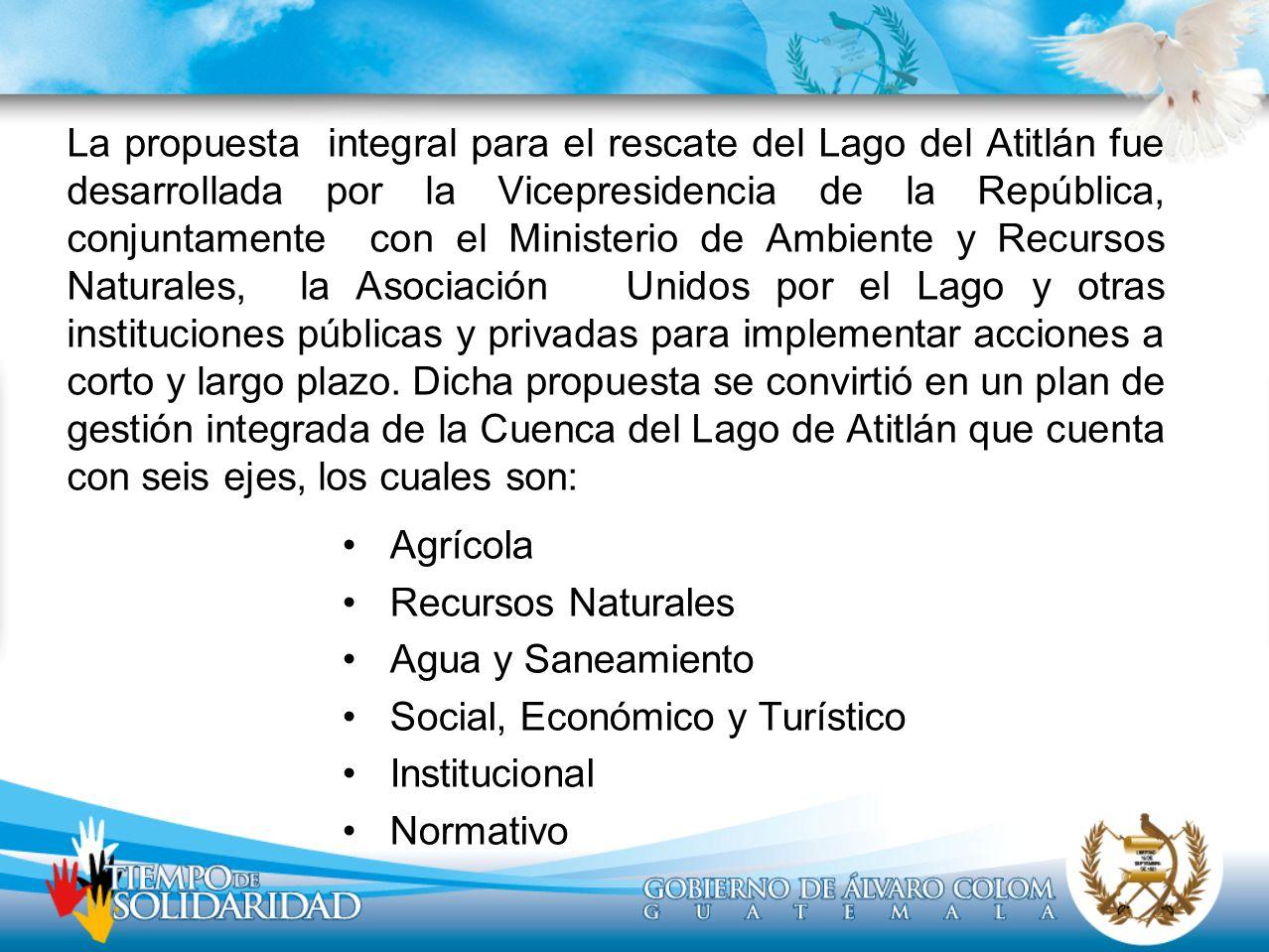 La propuesta integral para el rescate del Lago del Atitlán fue desarrollada por la Vicepresidencia de la República, conjuntamente con el Ministerio de Ambiente y Recursos Naturales, la Asociación Unidos por el Lago y otras instituciones públicas y privadas para implementar acciones a corto y largo plazo. Dicha propuesta se convirtió en un plan de gestión integrada de la Cuenca del Lago de Atitlán que cuenta con seis ejes, los cuales son: