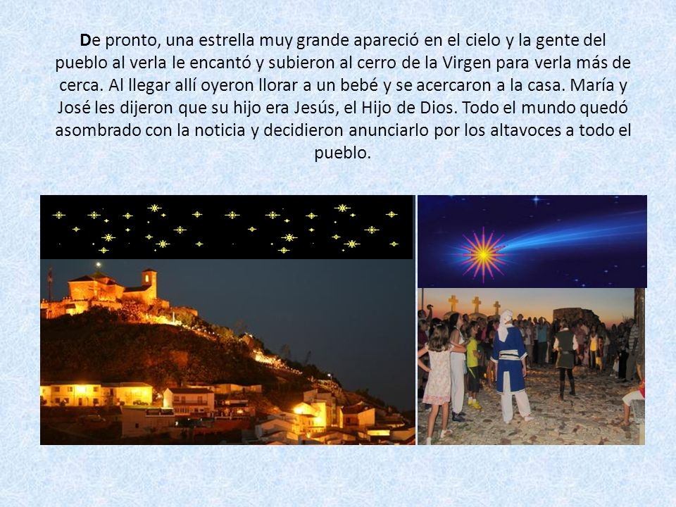 De pronto, una estrella muy grande apareció en el cielo y la gente del pueblo al verla le encantó y subieron al cerro de la Virgen para verla más de cerca.