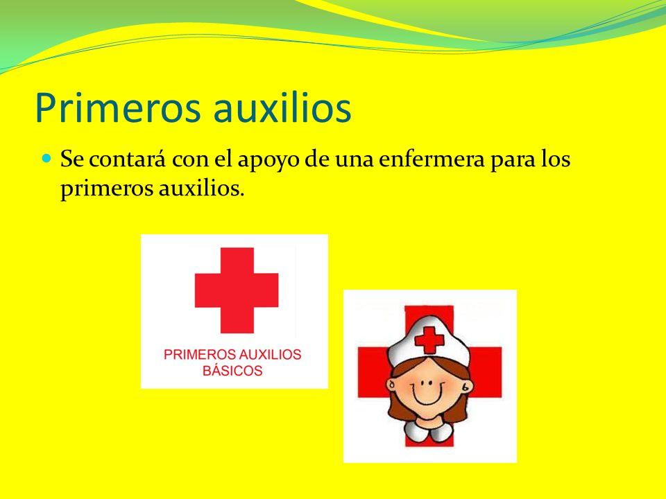 Primeros auxilios Se contará con el apoyo de una enfermera para los primeros auxilios.