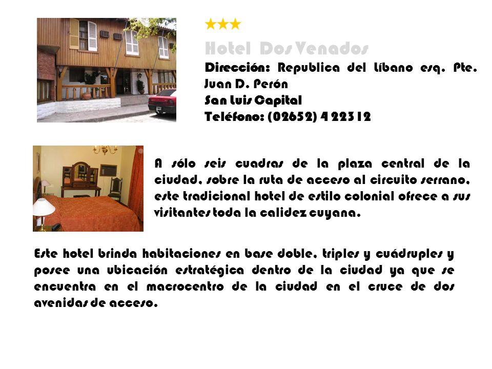Hotel Dos Venados Dirección: Republica del Líbano esq. Pte. Juan D. Perón. San Luis Capital. Teléfono: (02652) 4 22312.