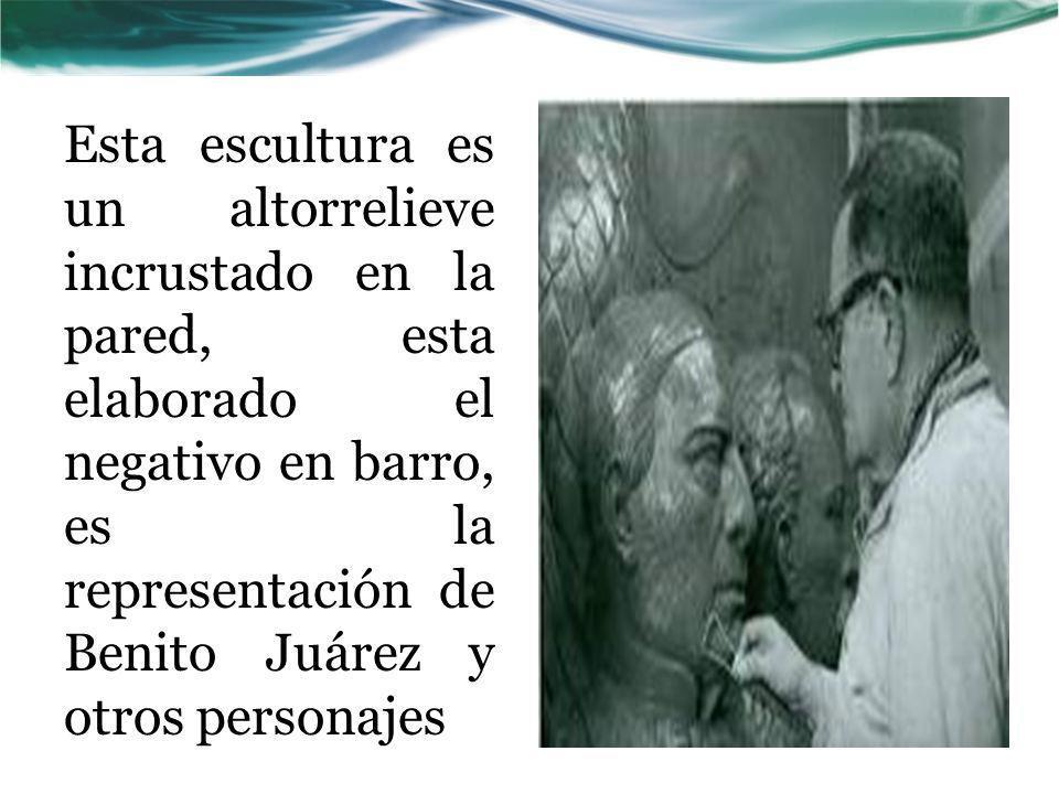 Esta escultura es un altorrelieve incrustado en la pared, esta elaborado el negativo en barro, es la representación de Benito Juárez y otros personajes