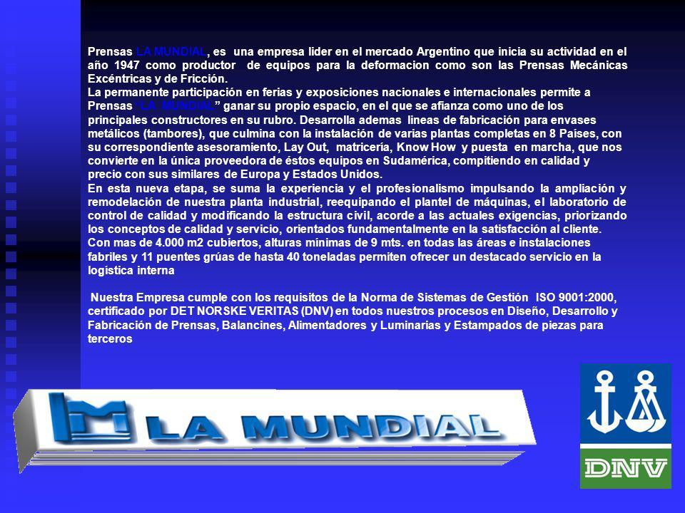 Prensas LA MUNDIAL, es una empresa lider en el mercado Argentino que inicia su actividad en el año 1947 como productor de equipos para la deformacion como son las Prensas Mecánicas Excéntricas y de Fricción.