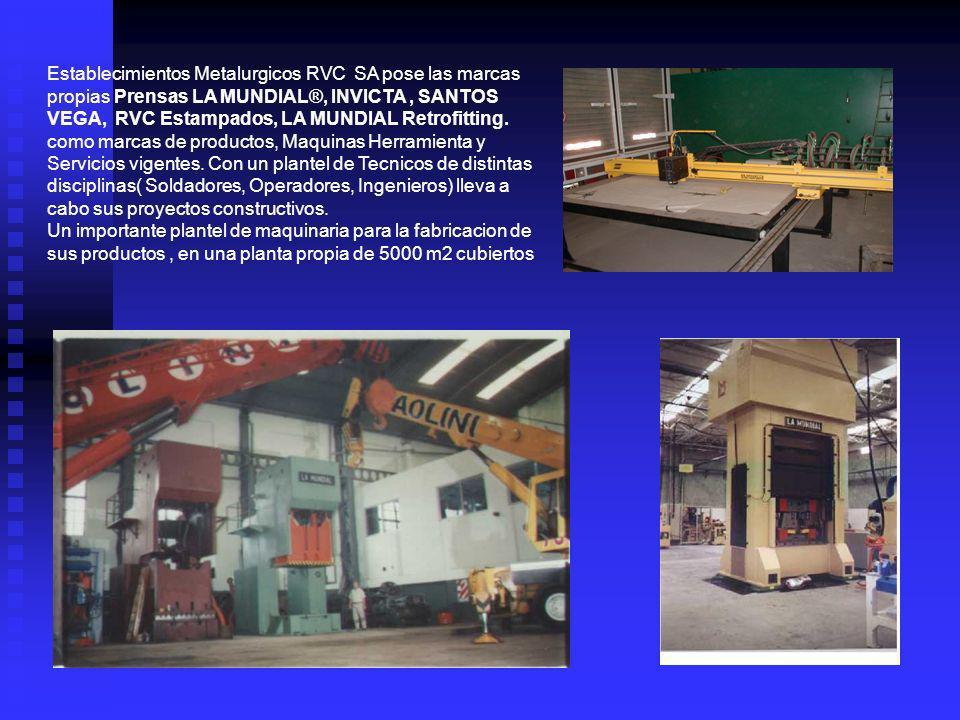Establecimientos Metalurgicos RVC SA pose las marcas propias Prensas LA MUNDIAL®, INVICTA , SANTOS VEGA, RVC Estampados, LA MUNDIAL Retrofitting. como marcas de productos, Maquinas Herramienta y Servicios vigentes. Con un plantel de Tecnicos de distintas disciplinas( Soldadores, Operadores, Ingenieros) lleva a cabo sus proyectos constructivos.