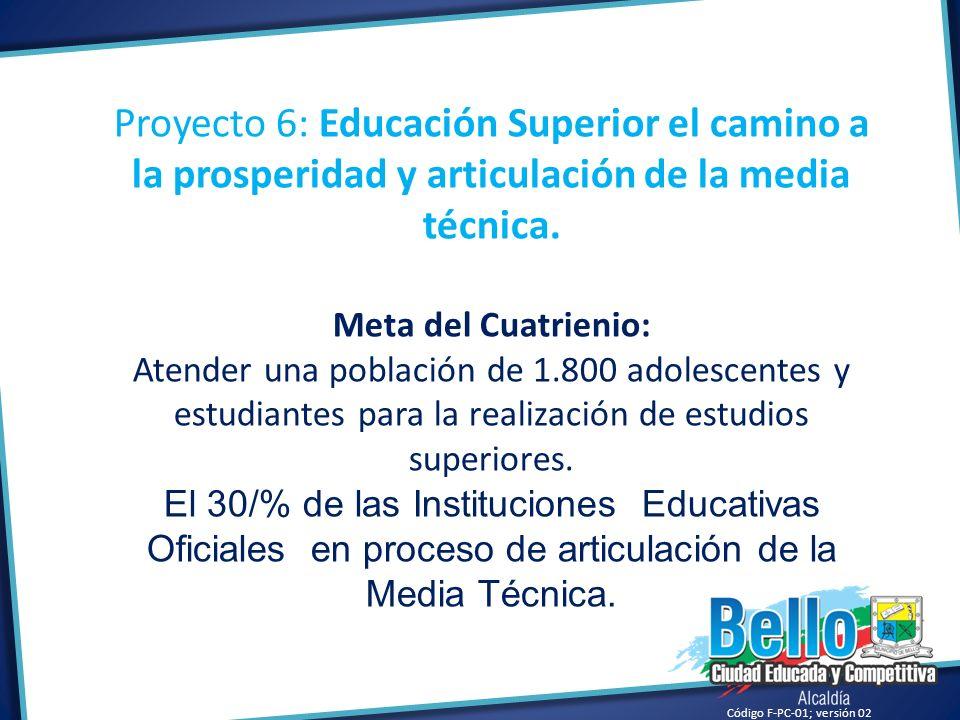 Proyecto 6: Educación Superior el camino a la prosperidad y articulación de la media técnica.
