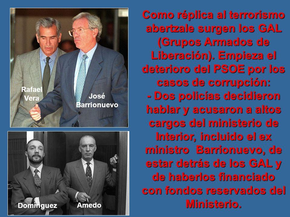 Como réplica al terrorismo abertzale surgen los GAL (Grupos Armados de Liberación). Empieza el deterioro del PSOE por los casos de corrupción: