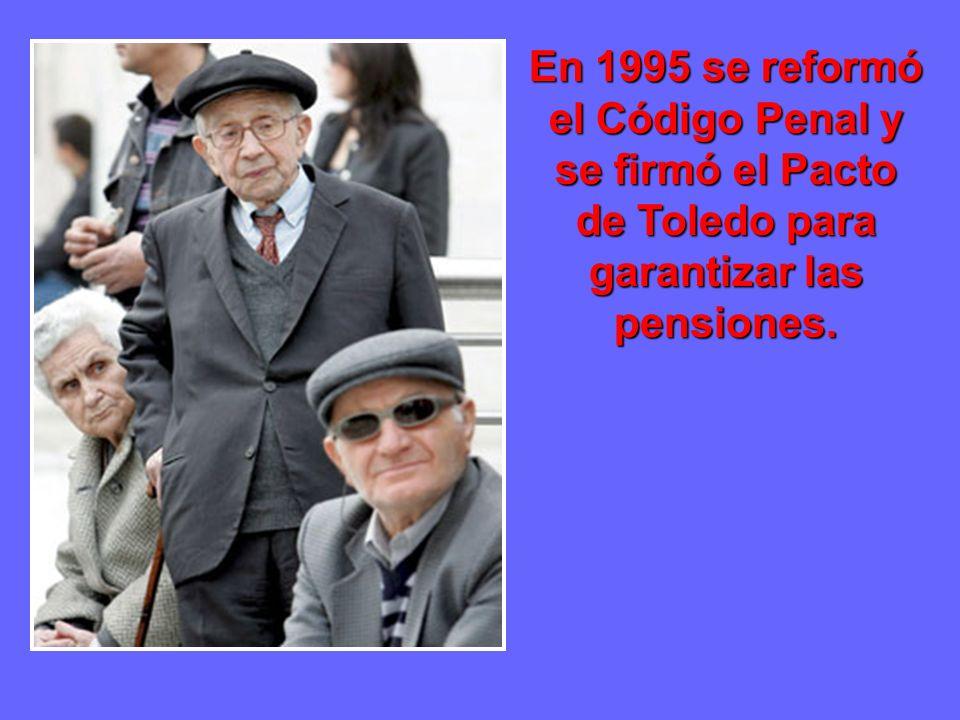 En 1995 se reformó el Código Penal y se firmó el Pacto de Toledo para garantizar las pensiones.