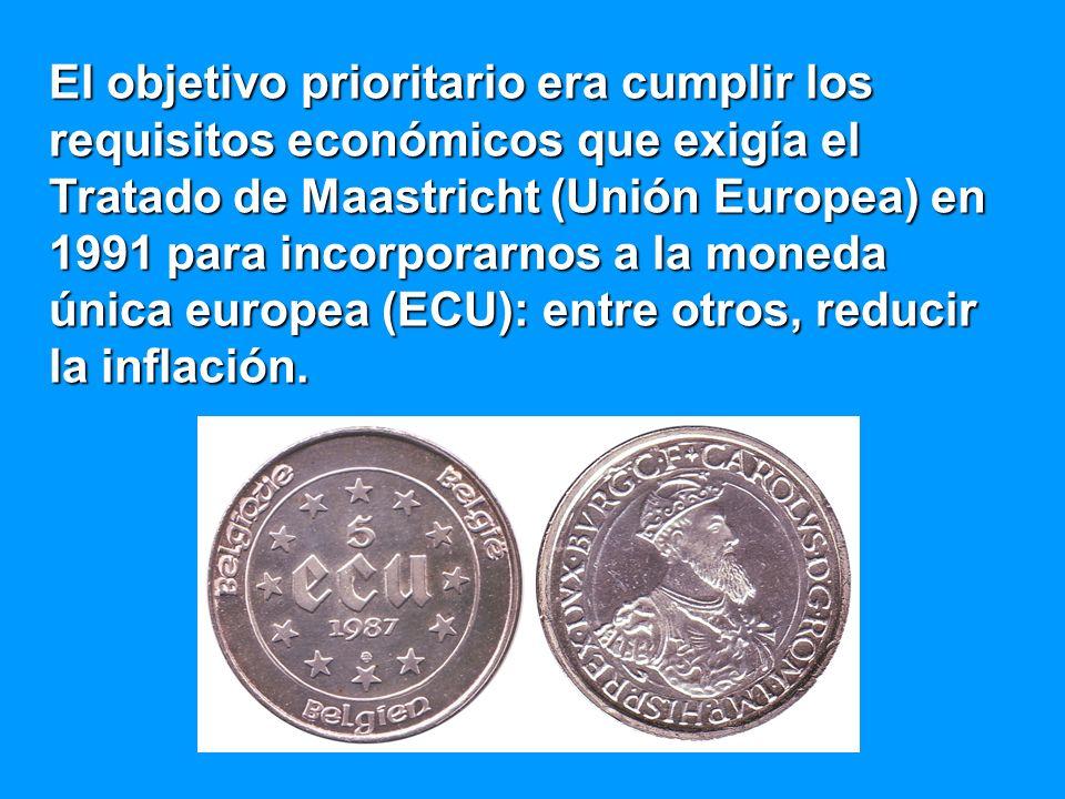 El objetivo prioritario era cumplir los requisitos económicos que exigía el Tratado de Maastricht (Unión Europea) en 1991 para incorporarnos a la moneda única europea (ECU): entre otros, reducir la inflación.