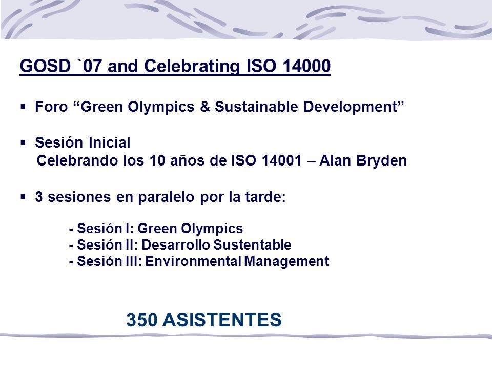 350 ASISTENTES GOSD `07 and Celebrating ISO 14000