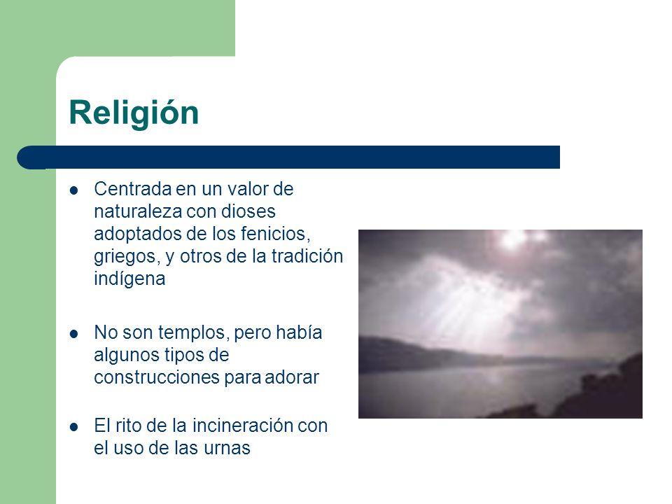 Religión Centrada en un valor de naturaleza con dioses adoptados de los fenicios, griegos, y otros de la tradición indígena.