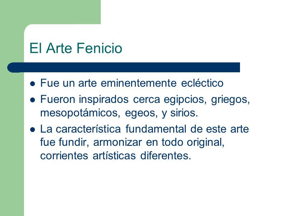 El Arte Fenicio Fue un arte eminentemente ecléctico