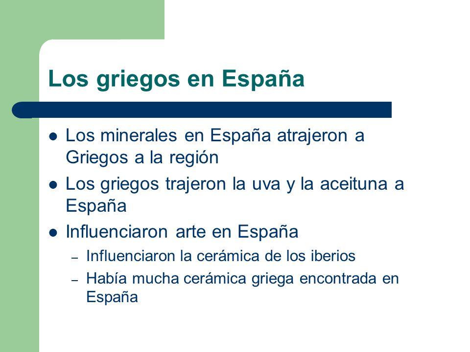 Los griegos en España Los minerales en España atrajeron a Griegos a la región. Los griegos trajeron la uva y la aceituna a España.