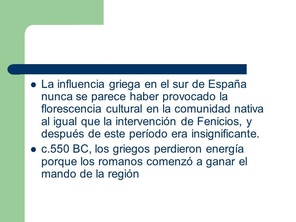La influencia griega en el sur de España nunca se parece haber provocado la florescencia cultural en la comunidad nativa al igual que la intervención de Fenicios, y después de este período era insignificante.