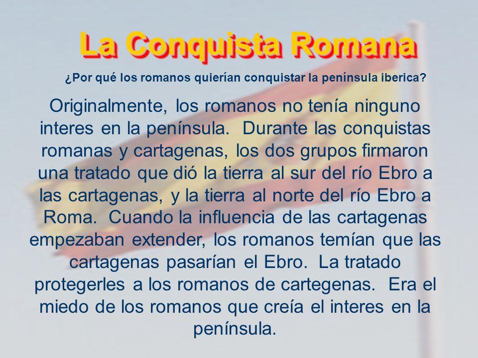 La Conquista Romana ¿Por qué los romanos quierían conquistar la península iberica