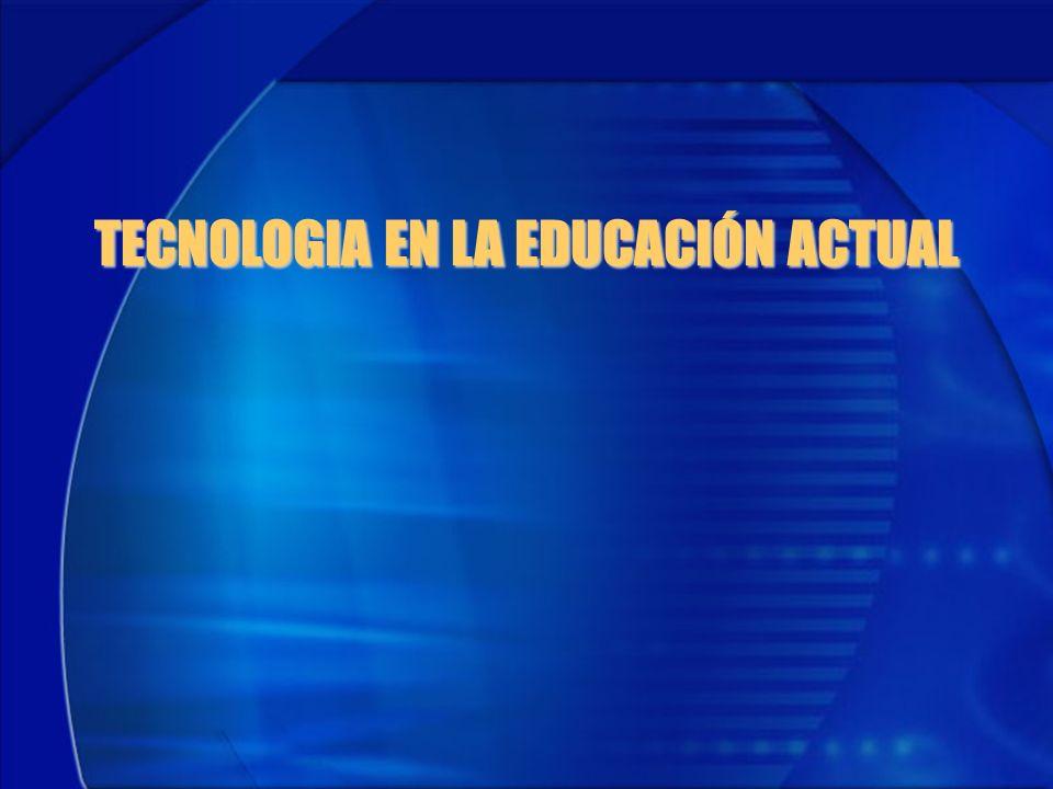 TECNOLOGIA EN LA EDUCACIÓN ACTUAL