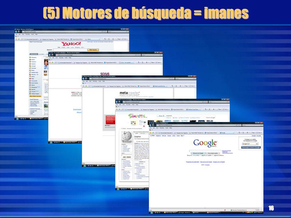 (5) Motores de búsqueda = imanes