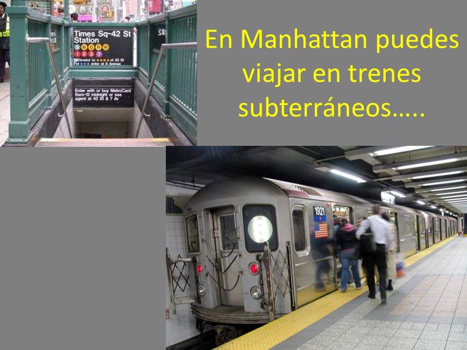En Manhattan puedes viajar en trenes subterráneos…..