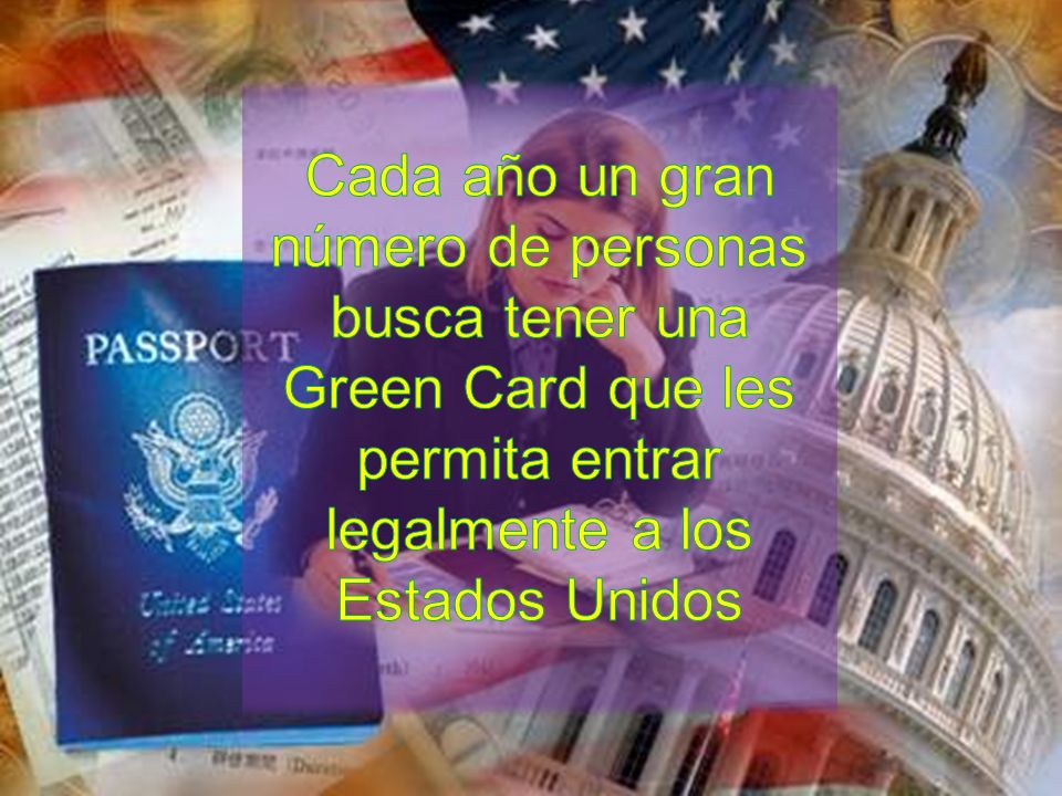 Cada año un gran número de personas busca tener una Green Card que les permita entrar legalmente a los Estados Unidos