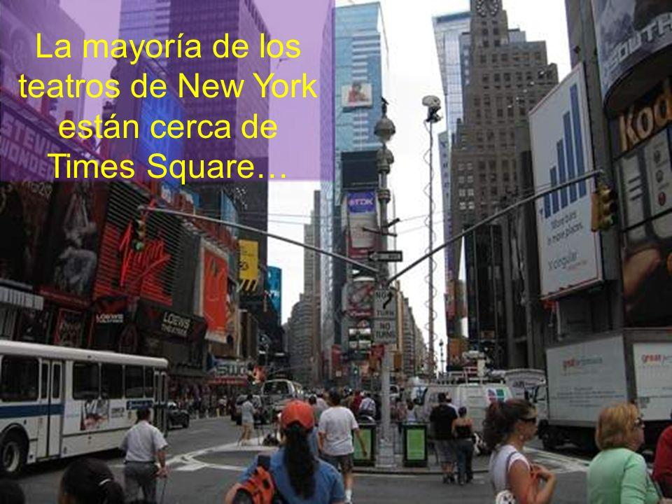 La mayoría de los teatros de New York están cerca de Times Square…