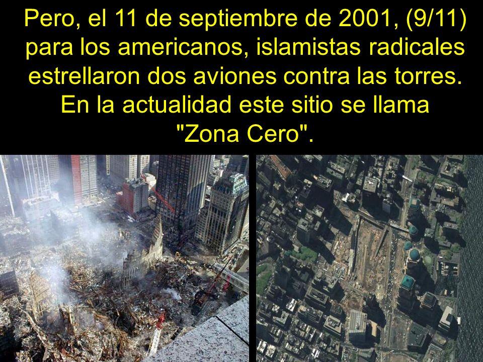 Pero, el 11 de septiembre de 2001, (9/11) para los americanos, islamistas radicales estrellaron dos aviones contra las torres. En la actualidad este sitio se llama