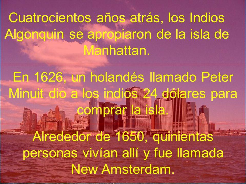 Cuatrocientos años atrás, los Indios Algonquin se apropiaron de la isla de Manhattan.