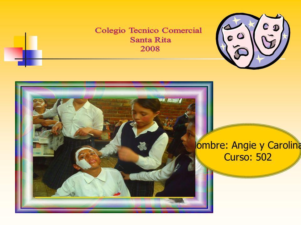 Nombre: Angie y Carolina Curso: 502