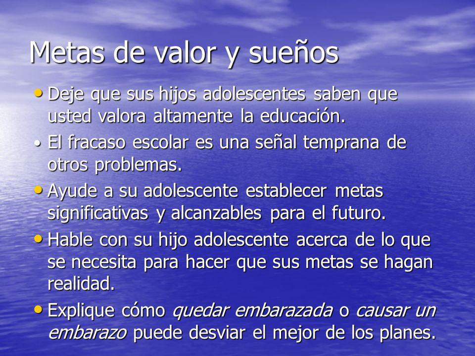 Metas de valor y sueños Deje que sus hijos adolescentes saben que usted valora altamente la educación.