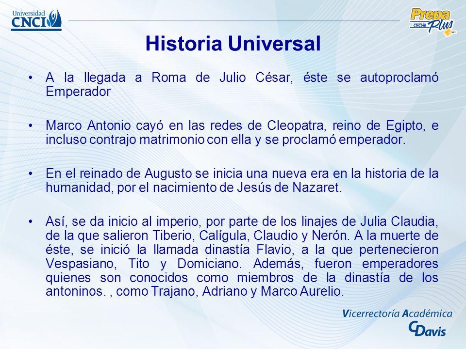 Historia Universal A la llegada a Roma de Julio César, éste se autoproclamó Emperador.