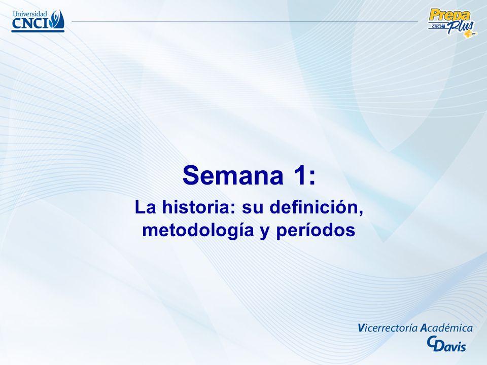 Semana 1: La historia: su definición, metodología y períodos