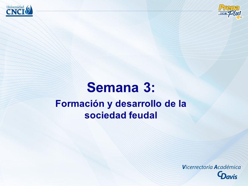 Semana 3: Formación y desarrollo de la sociedad feudal