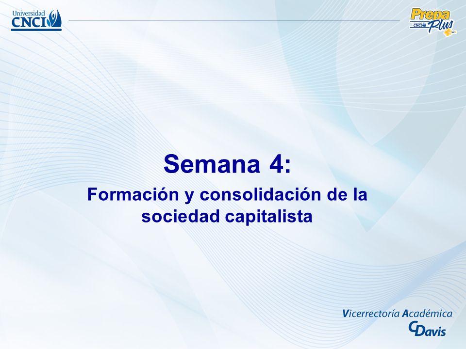Semana 4: Formación y consolidación de la sociedad capitalista