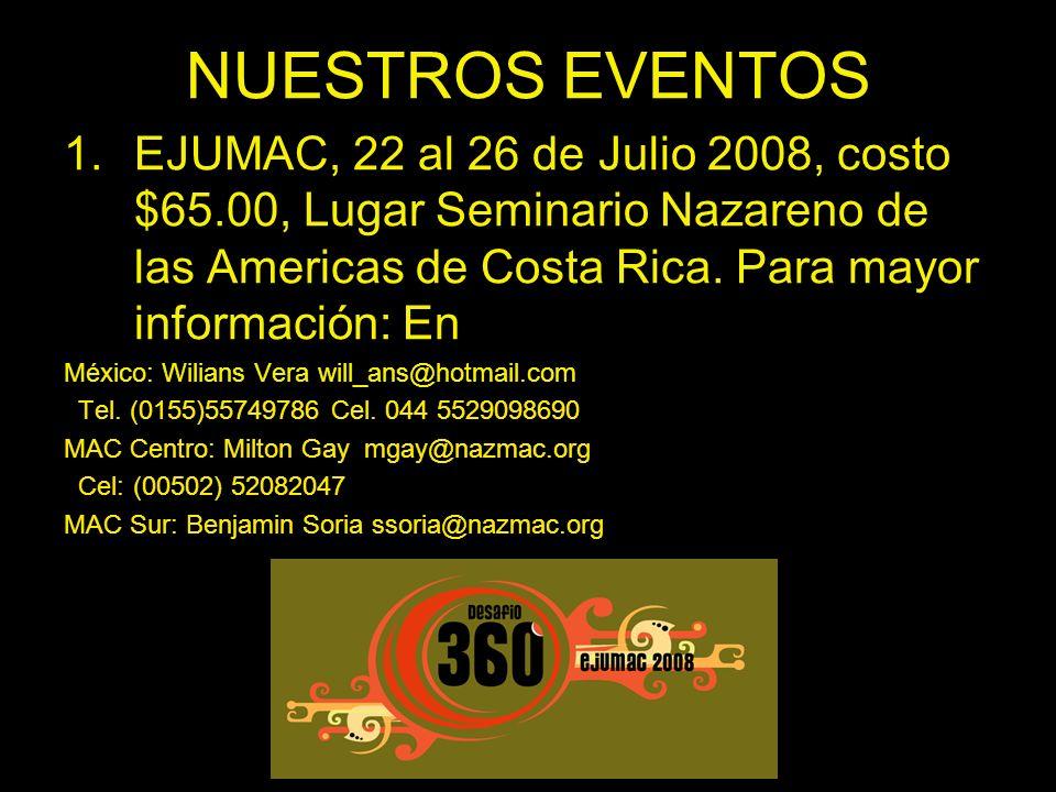 NUESTROS EVENTOS EJUMAC, 22 al 26 de Julio 2008, costo $65.00, Lugar Seminario Nazareno de las Americas de Costa Rica. Para mayor información: En.