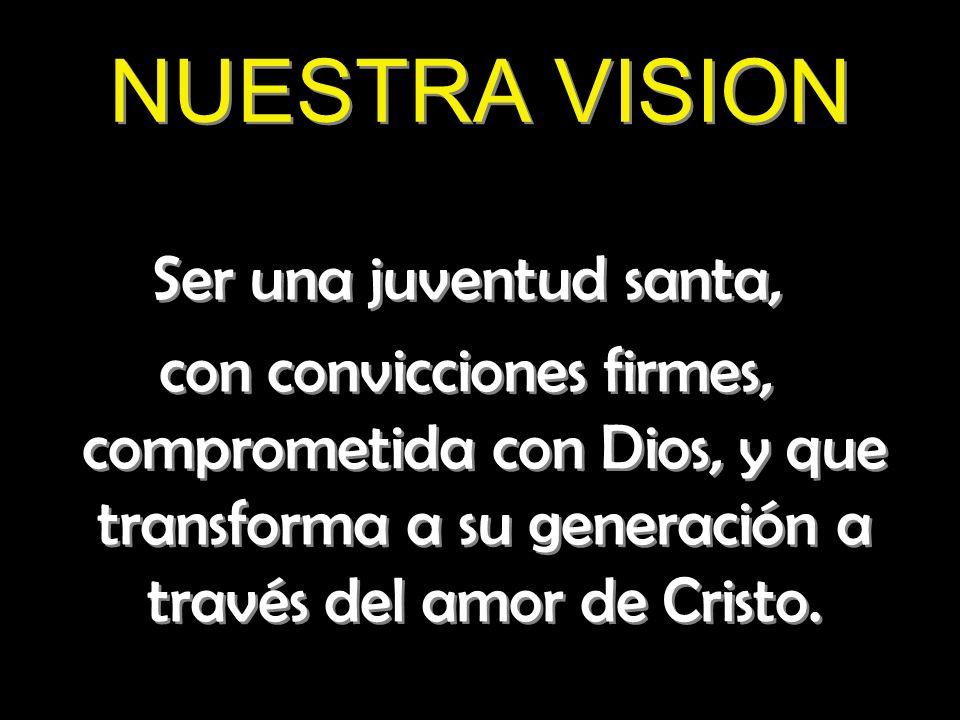 NUESTRA VISION Ser una juventud santa,