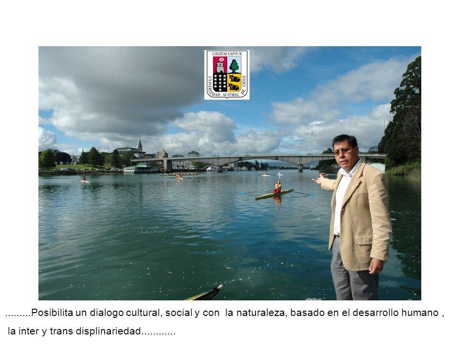 .........Posibilita un dialogo cultural, social y con la naturaleza, basado en el desarrollo humano ,